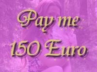 Pay me 150 Euro