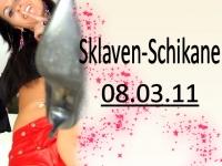 Sklaven-Schikane 08.03.11