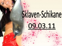 Sklaven-Schikane 09.03.11