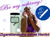 Be my ashtray! Zigarettenasche deiner Herrin