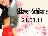 Sklaven-Schikane 21.03.11
