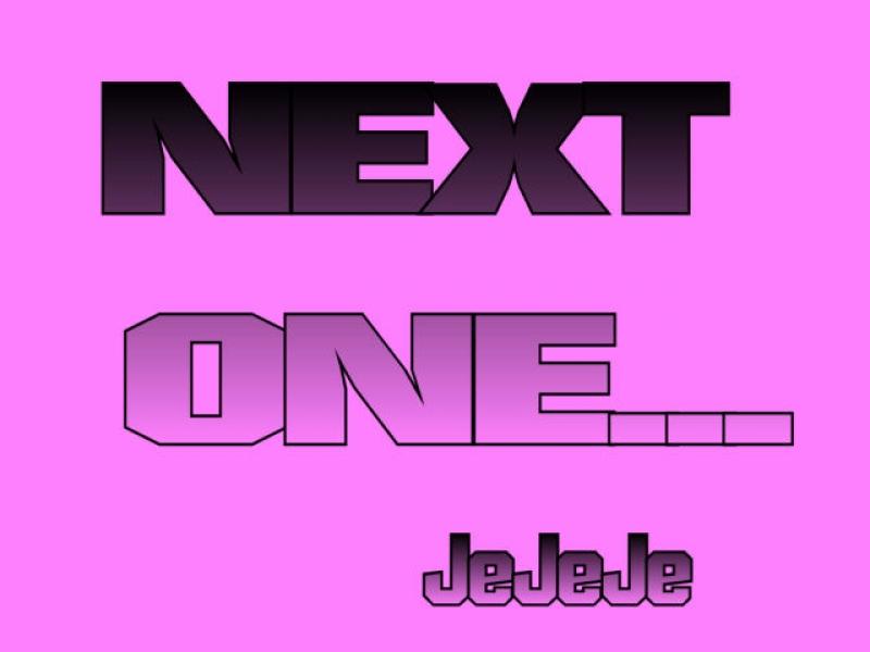 JeJeJe next one