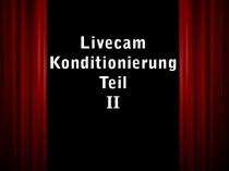 Livecamkonditionierung Teil 2